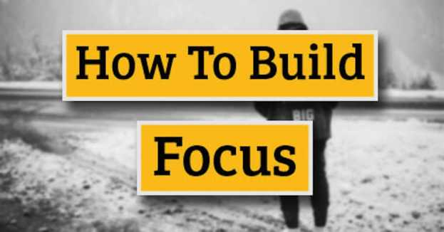 How To Build Focus? A Tested Approach