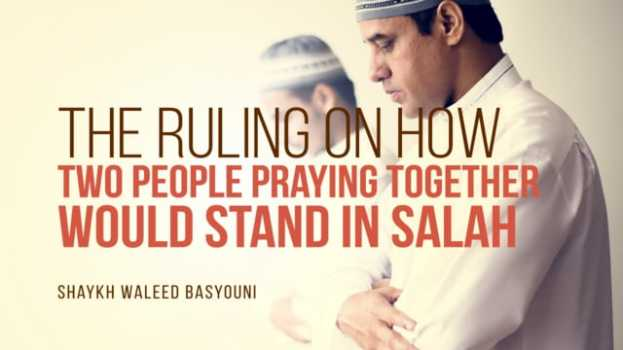 When Praying Together, How Should Two People Stand?